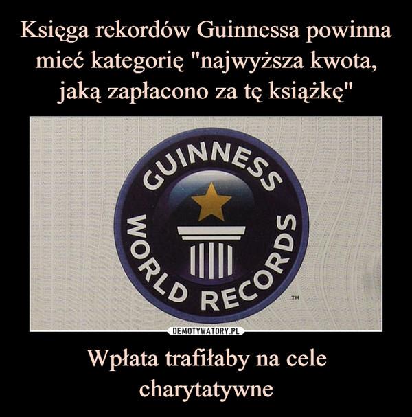 Wpłata trafiłaby na cele charytatywne –