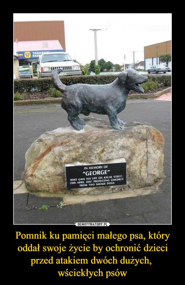 Pomnik ku pamięci małego psa, który oddał swoje życie by ochronić dzieci przed atakiem dwóch dużych, wściekłych psów –