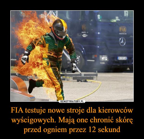 FIA testuje nowe stroje dla kierowców wyścigowych. Mają one chronić skórę przed ogniem przez 12 sekund –
