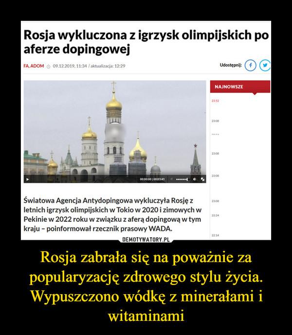 Rosja zabrała się na poważnie za popularyzację zdrowego stylu życia. Wypuszczono wódkę z minerałami i witaminami –