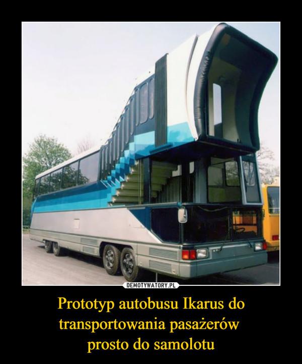 Prototyp autobusu Ikarus do transportowania pasażerów prosto do samolotu –