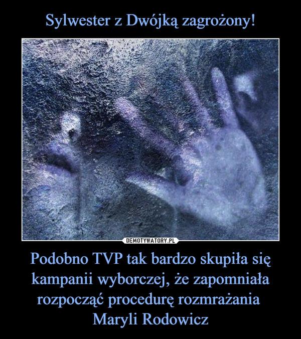 Podobno TVP tak bardzo skupiła się kampanii wyborczej, że zapomniała rozpocząć procedurę rozmrażania Maryli Rodowicz –