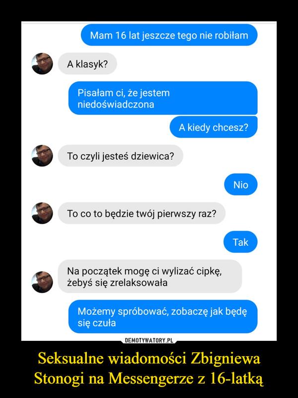 Seksualne wiadomości Zbigniewa Stonogi na Messengerze z 16-latką –