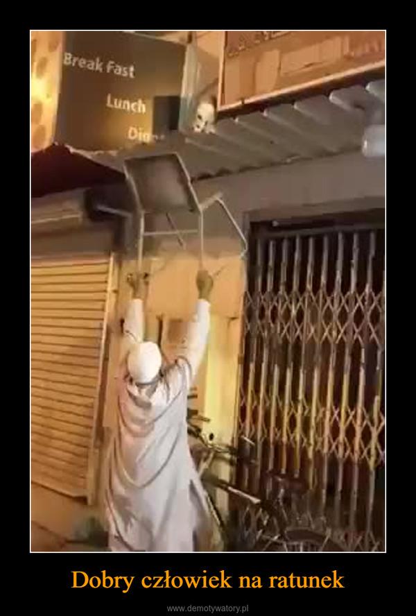 Dobry człowiek na ratunek –