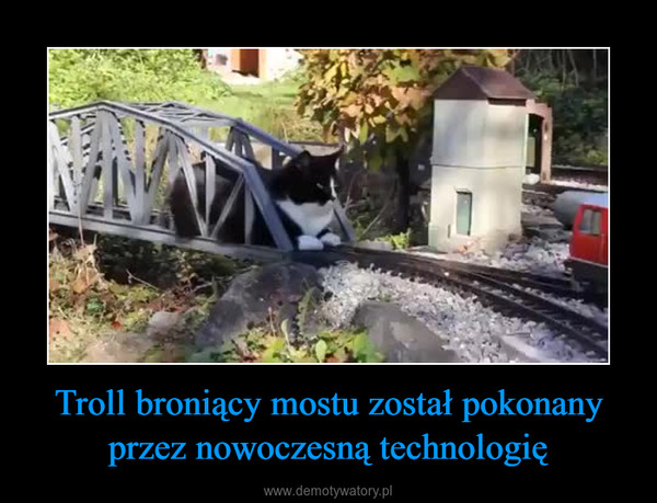 Troll broniący mostu został pokonany przez nowoczesną technologię –