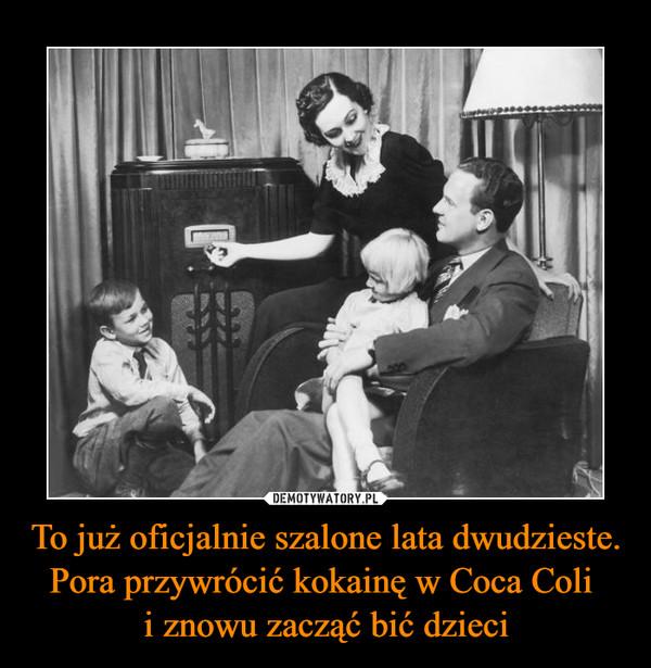 To już oficjalnie szalone lata dwudzieste. Pora przywrócić kokainę w Coca Coli i znowu zacząć bić dzieci –