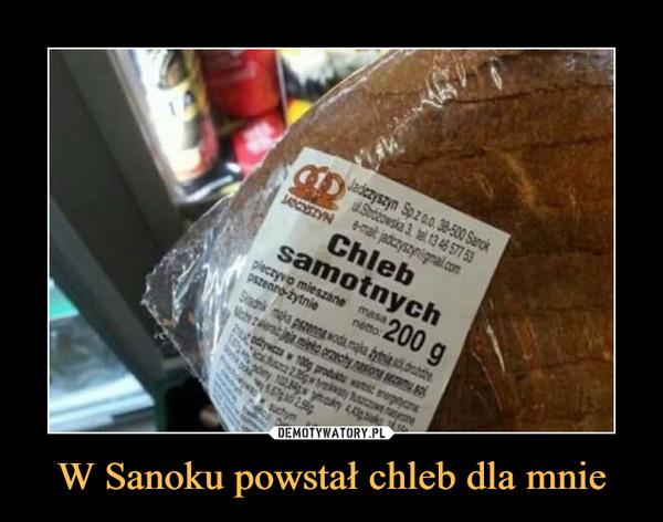 W Sanoku powstał chleb dla mnie –