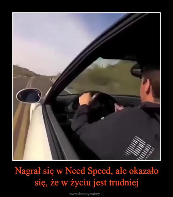 Nagrał się w Need Speed, ale okazało się, że w życiu jest trudniej –