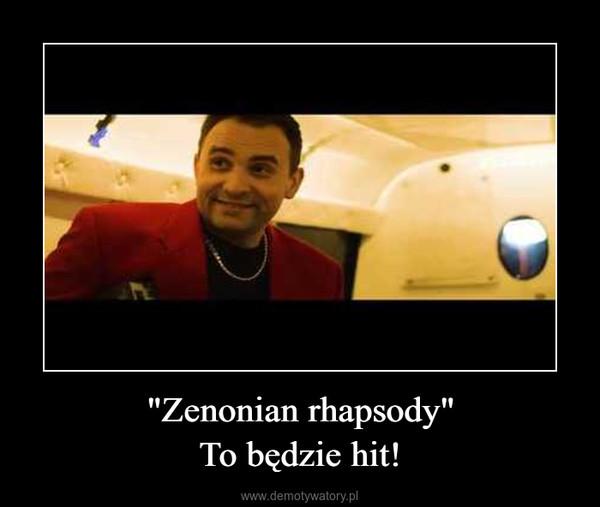 """""""Zenonian rhapsody""""To będzie hit! –"""