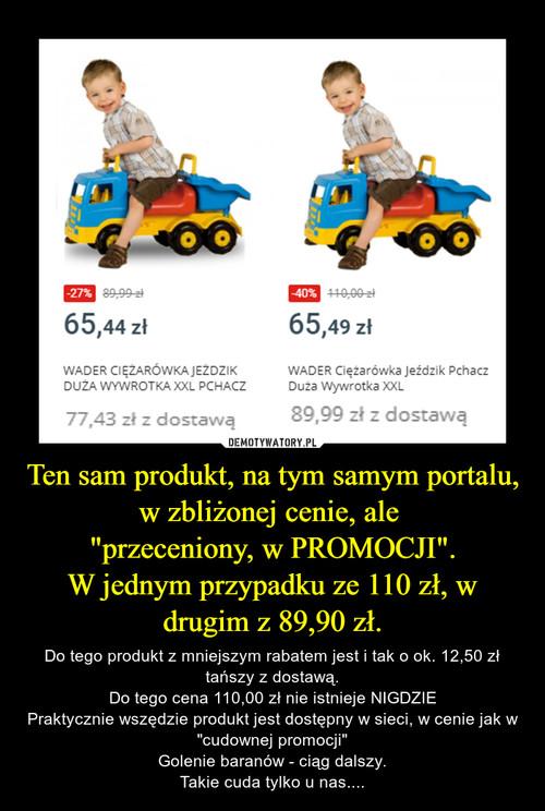 """Ten sam produkt, na tym samym portalu, w zbliżonej cenie, ale  """"przeceniony, w PROMOCJI"""". W jednym przypadku ze 110 zł, w drugim z 89,90 zł."""
