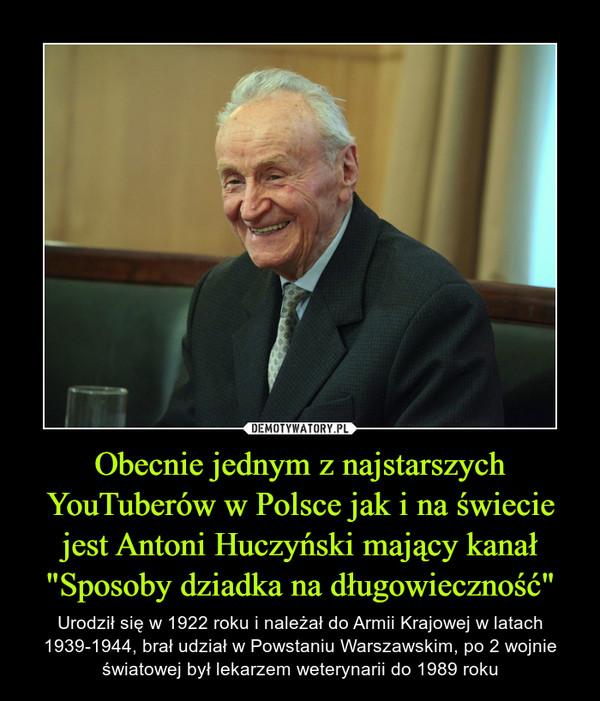 """Obecnie jednym z najstarszych YouTuberów w Polsce jak i na świecie jest Antoni Huczyński mający kanał """"Sposoby dziadka na długowieczność"""""""