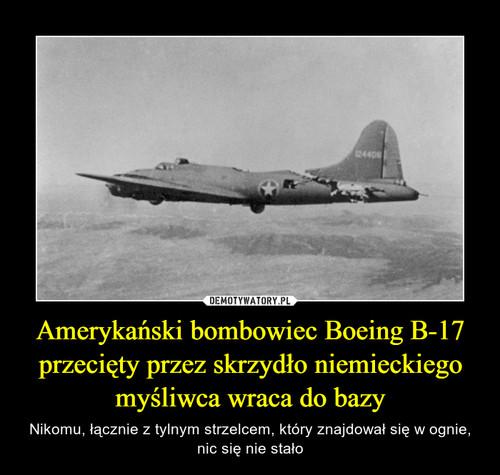 Amerykański bombowiec Boeing B-17 przecięty przez skrzydło niemieckiego myśliwca wraca do bazy
