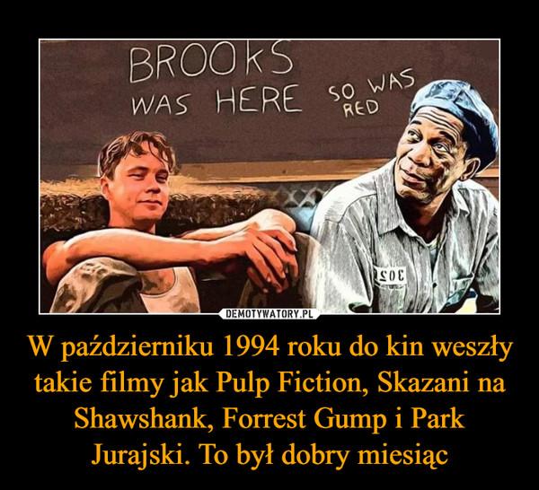 W październiku 1994 roku do kin weszły takie filmy jak Pulp Fiction, Skazani na Shawshank, Forrest Gump i Park Jurajski. To był dobry miesiąc –