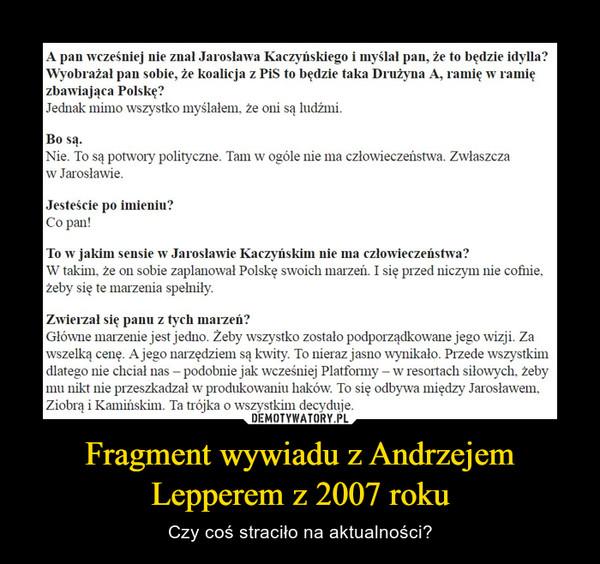 Fragment wywiadu z Andrzejem Lepperem z 2007 roku – Czy coś straciło na aktualności?