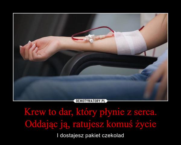 Krew to dar, który płynie z serca. Oddając ją, ratujesz komuś życie – I dostajesz pakiet czekolad