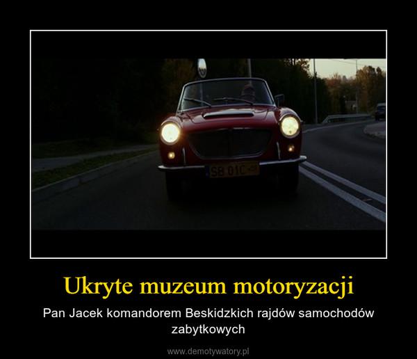 Ukryte muzeum motoryzacji – Pan Jacek komandorem Beskidzkich rajdów samochodów zabytkowych
