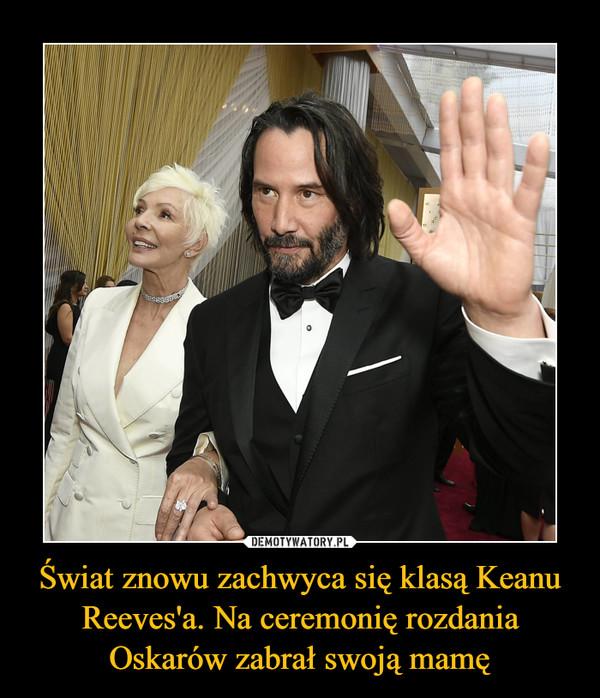 Świat znowu zachwyca się klasą Keanu Reeves'a. Na ceremonię rozdania Oskarów zabrał swoją mamę –