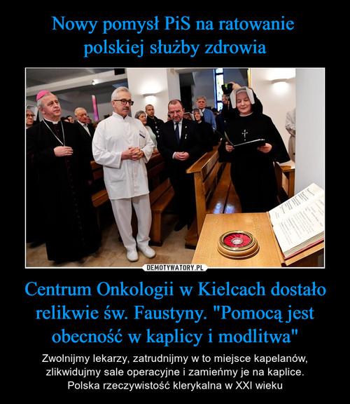 """Nowy pomysł PiS na ratowanie  polskiej służby zdrowia Centrum Onkologii w Kielcach dostało relikwie św. Faustyny. """"Pomocą jest obecność w kaplicy i modlitwa"""""""