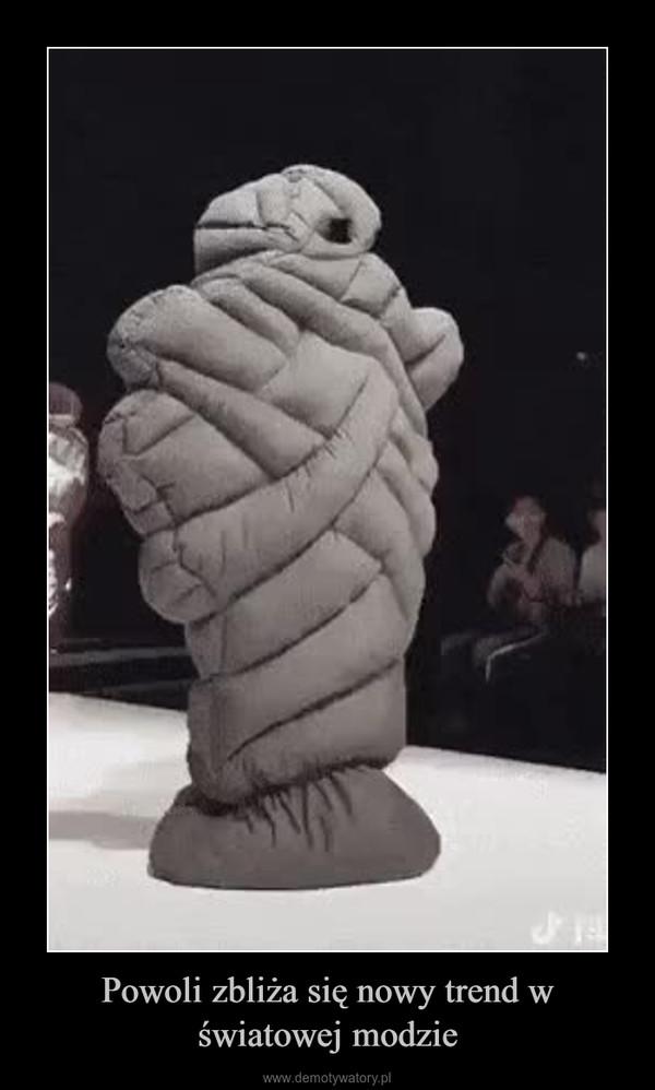 Powoli zbliża się nowy trend w światowej modzie –