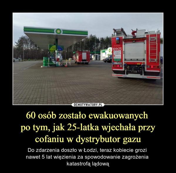 60 osób zostało ewakuowanych po tym, jak 25-latka wjechała przy cofaniu w dystrybutor gazu – Do zdarzenia doszło w Łodzi, teraz kobiecie grozi nawet 5 lat więzienia za spowodowanie zagrożenia katastrofą lądową