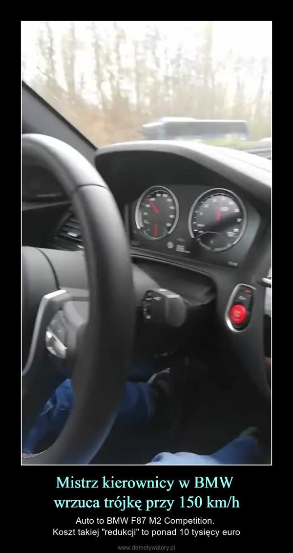 """Mistrz kierownicy w BMW wrzuca trójkę przy 150 km/h – Auto to BMW F87 M2 Competition. Koszt takiej """"redukcji"""" to ponad 10 tysięcy euro"""