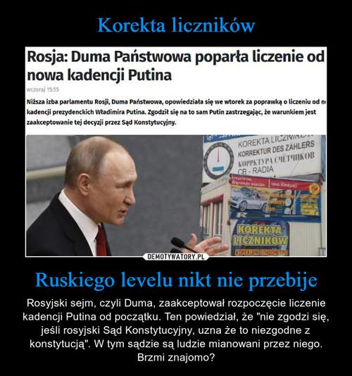 Korekta liczników Ruskiego levelu nikt nie przebije