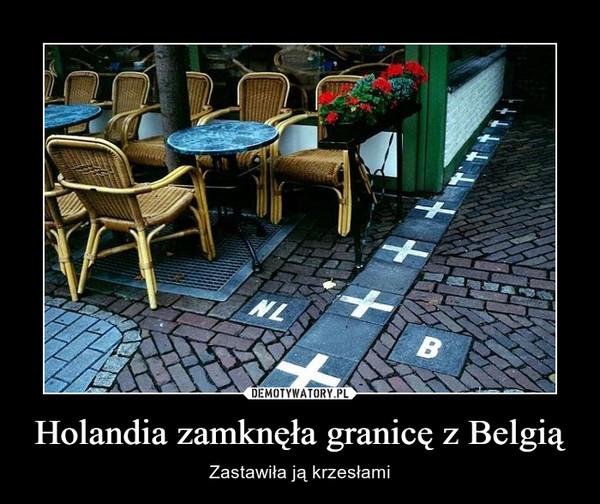 Holandia zamknęła granicę z Belgią – Zastawiła ją krzesłami