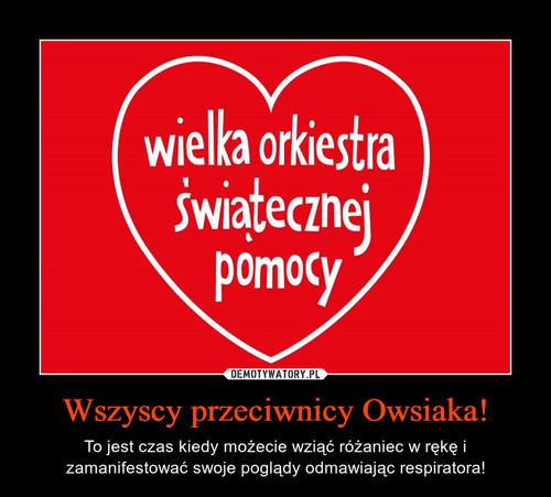 Wszyscy przeciwnicy Owsiaka!