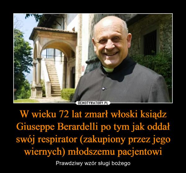 W wieku 72 lat zmarł włoski ksiądz Giuseppe Berardelli po tym jak oddał swój respirator (zakupiony przez jego wiernych) młodszemu pacjentowi – Prawdziwy wzór sługi bożego