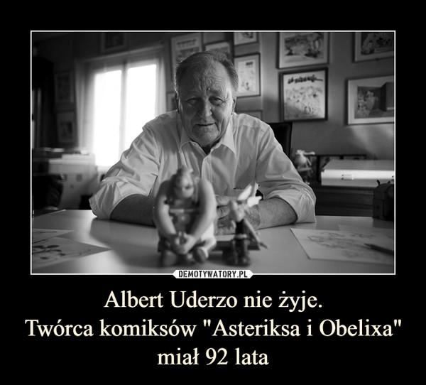 """Albert Uderzo nie żyje.Twórca komiksów """"Asteriksa i Obelixa"""" miał 92 lata –"""
