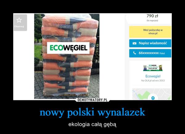 nowy polski wynalazek – ekologia całą gębą
