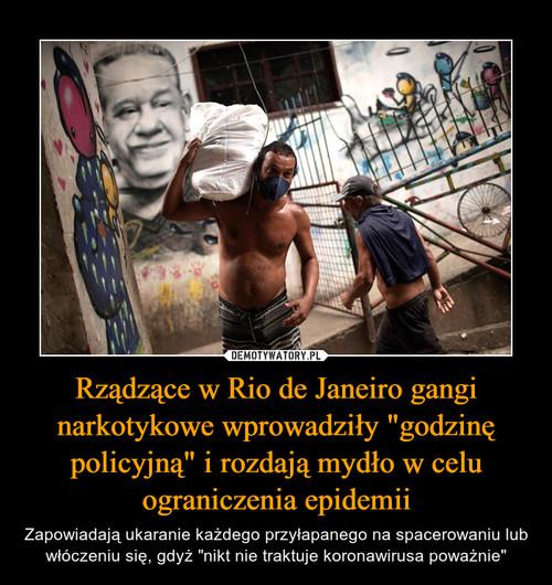 """Rządzące w Rio de Janeiro gangi narkotykowe wprowadziły """"godzinę policyjną"""" i rozdają mydło w celu ograniczenia epidemii"""