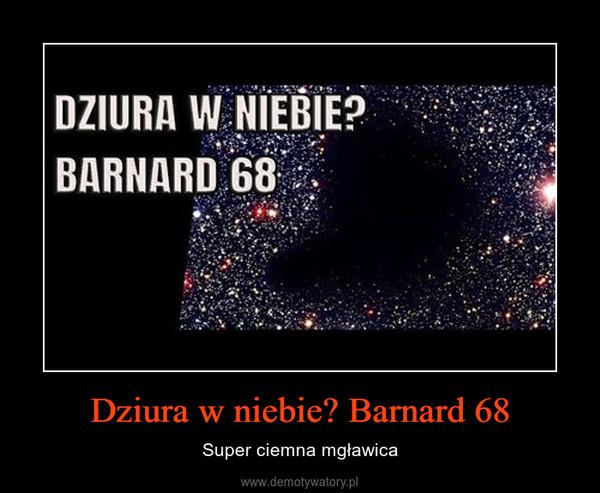 Dziura w niebie? Barnard 68 – Super ciemna mgławica