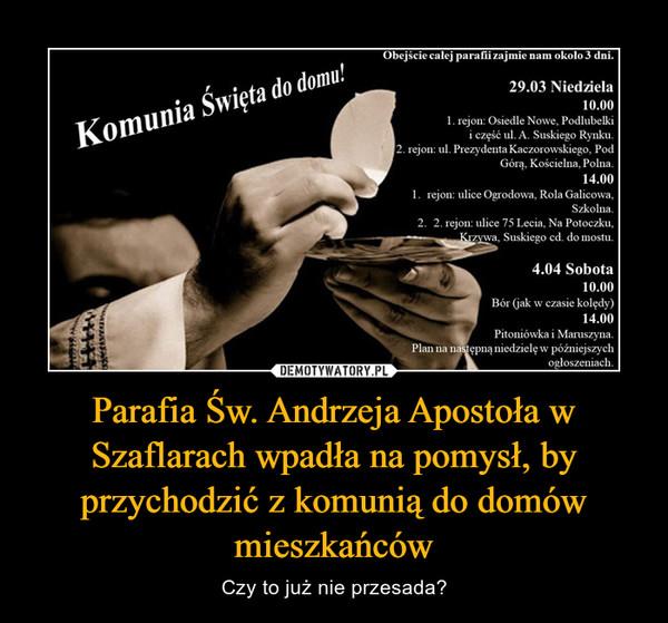 Parafia Św. Andrzeja Apostoła w Szaflarach wpadła na pomysł, by przychodzić z komunią do domów mieszkańców – Czy to już nie przesada?