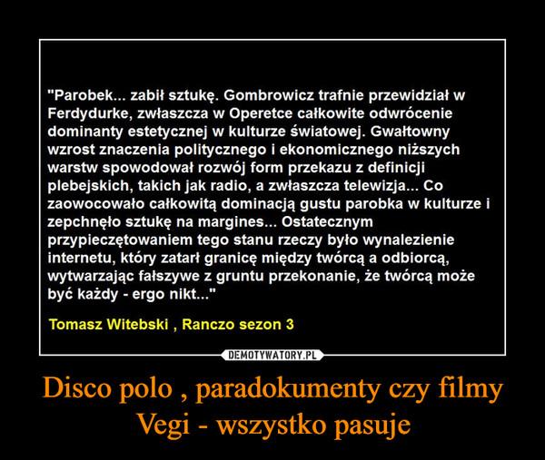 Disco polo , paradokumenty czy filmy Vegi - wszystko pasuje –