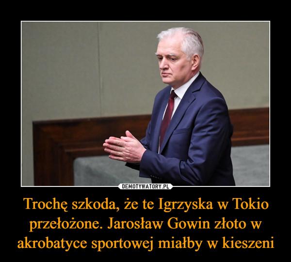 Trochę szkoda, że te Igrzyska w Tokio przełożone. Jarosław Gowin złoto w akrobatyce sportowej miałby w kieszeni –
