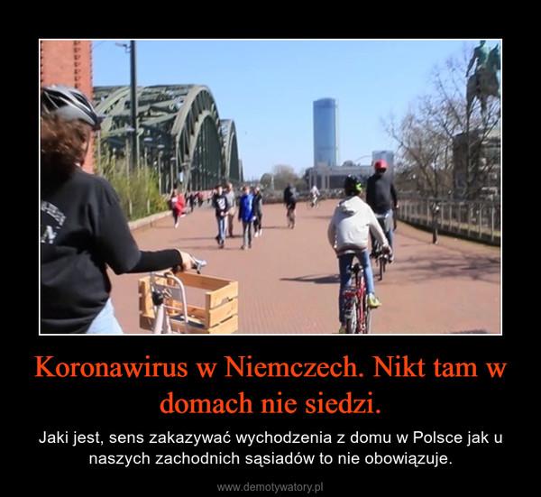 Koronawirus w Niemczech. Nikt tam w domach nie siedzi. – Jaki jest, sens zakazywać wychodzenia z domu w Polsce jak u naszych zachodnich sąsiadów to nie obowiązuje.