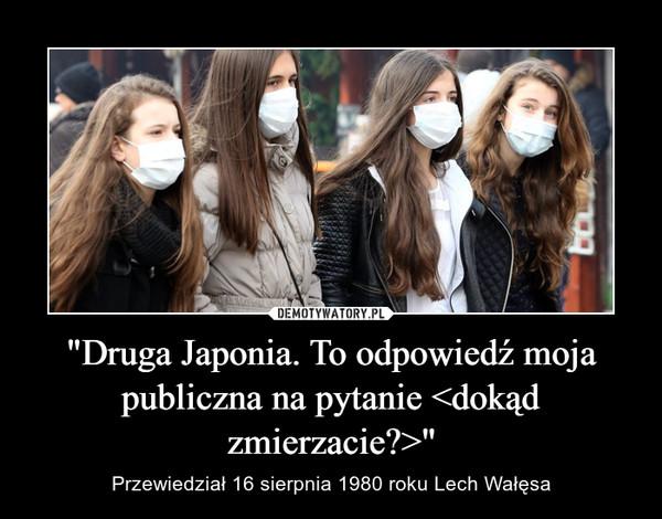"""""""Druga Japonia. To odpowiedź moja publiczna na pytanie <dokąd zmierzacie?>"""" – Przewiedział 16 sierpnia 1980 roku Lech Wałęsa"""
