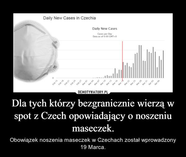 Dla tych którzy bezgranicznie wierzą w spot z Czech opowiadający o noszeniu maseczek. – Obowiązek noszenia maseczek w Czechach został wprowadzony 19 Marca.