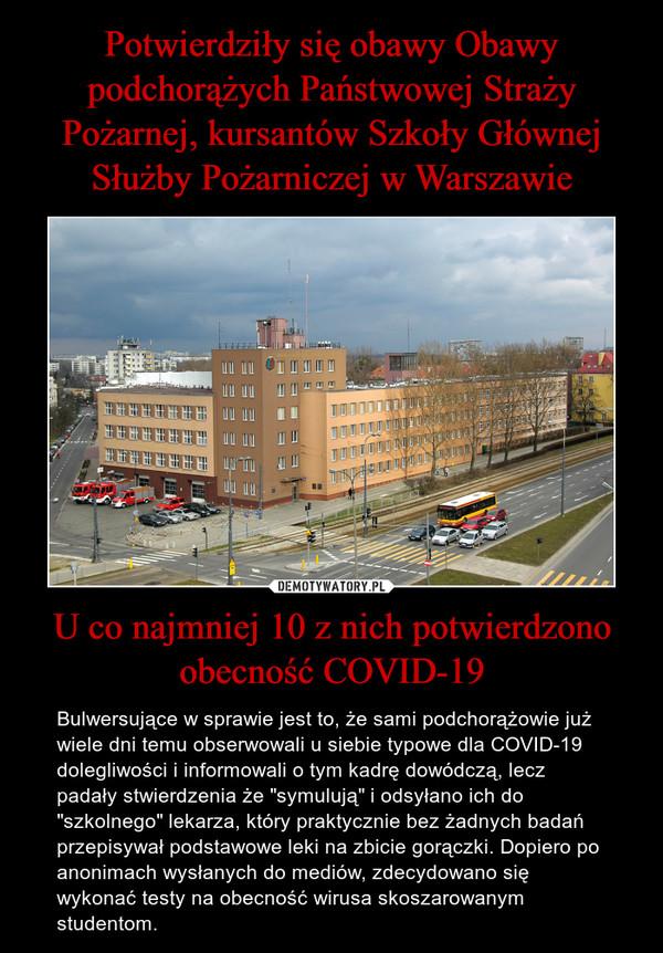 """U co najmniej 10 z nich potwierdzono obecność COVID-19 – Bulwersujące w sprawie jest to, że sami podchorążowie już wiele dni temu obserwowali u siebie typowe dla COVID-19 dolegliwości i informowali o tym kadrę dowódczą, lecz padały stwierdzenia że """"symulują"""" i odsyłano ich do """"szkolnego"""" lekarza, który praktycznie bez żadnych badań przepisywał podstawowe leki na zbicie gorączki. Dopiero po anonimach wysłanych do mediów, zdecydowano się wykonać testy na obecność wirusa skoszarowanym studentom."""