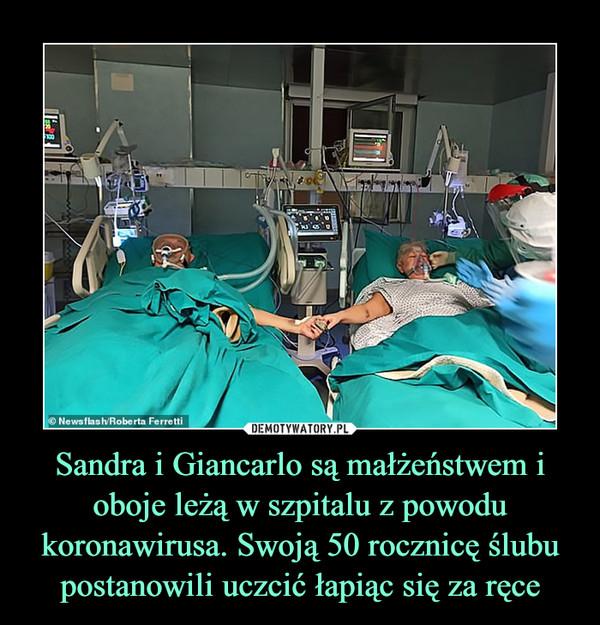 Sandra i Giancarlo są małżeństwem i oboje leżą w szpitalu z powodu koronawirusa. Swoją 50 rocznicę ślubu postanowili uczcić łapiąc się za ręce –