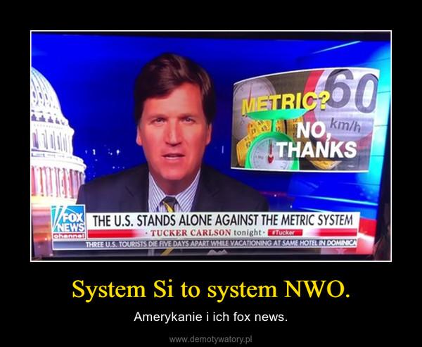 System Si to system NWO. – Amerykanie i ich fox news.