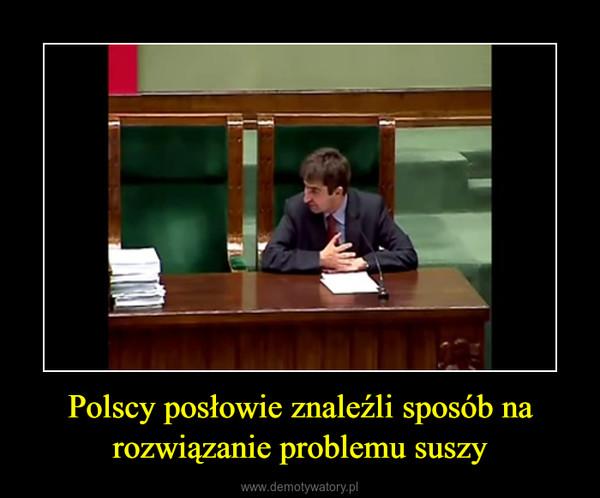 Polscy posłowie znaleźli sposób na rozwiązanie problemu suszy –