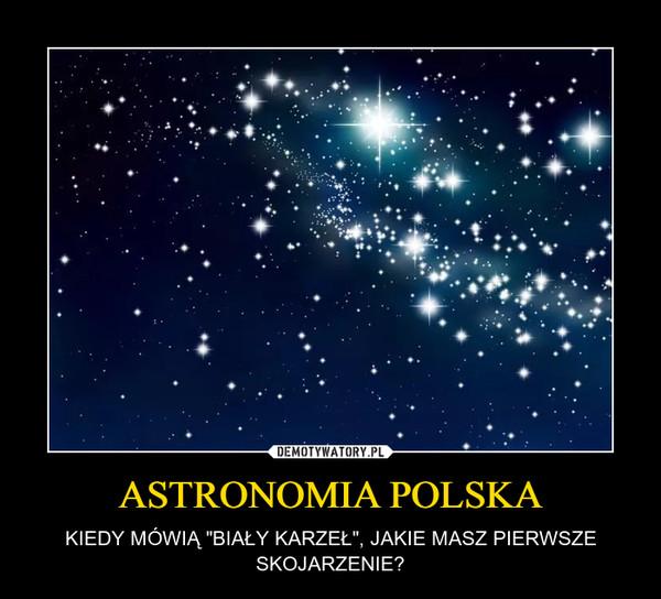 """ASTRONOMIA POLSKA – KIEDY MÓWIĄ """"BIAŁY KARZEŁ"""", JAKIE MASZ PIERWSZE SKOJARZENIE?"""