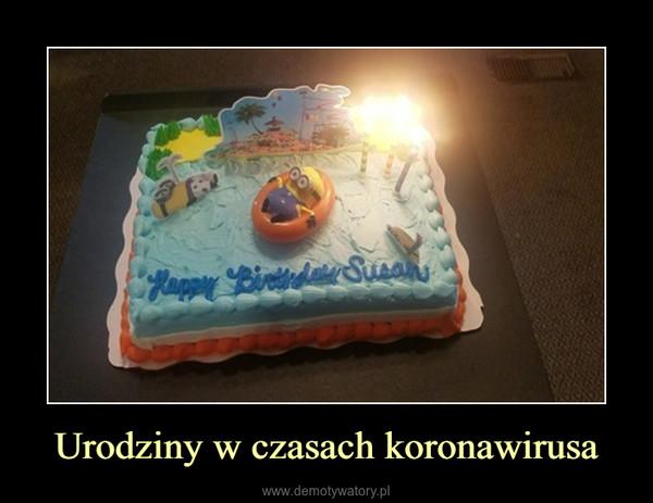 Urodziny w czasach koronawirusa –