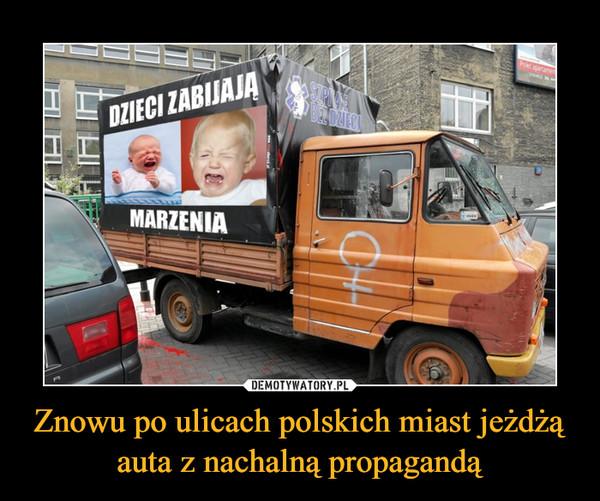 Znowu po ulicach polskich miast jeżdżą auta z nachalną propagandą –  DZIECI ZABIJAJĄ MARZENIA