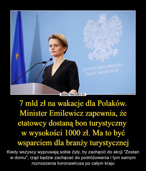 7 mld zł na wakacje dla Polaków. Minister Emilewicz zapewnia, że etatowcy dostaną bon turystyczny  w wysokości 1000 zł. Ma to być wsparciem dla branży turystycznej