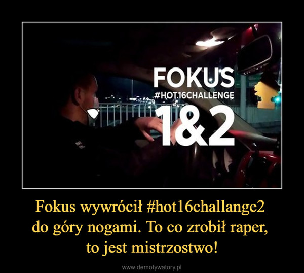 Fokus wywrócił #hot16challange2 do góry nogami. To co zrobił raper, to jest mistrzostwo! –