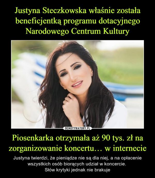 Piosenkarka otrzymała aż 90 tys. zł na zorganizowanie koncertu… w internecie – Justyna twierdzi, że pieniądze nie są dla niej, a na opłacenie wszystkich osób biorących udział w koncercie. Słów krytyki jednak nie brakuje