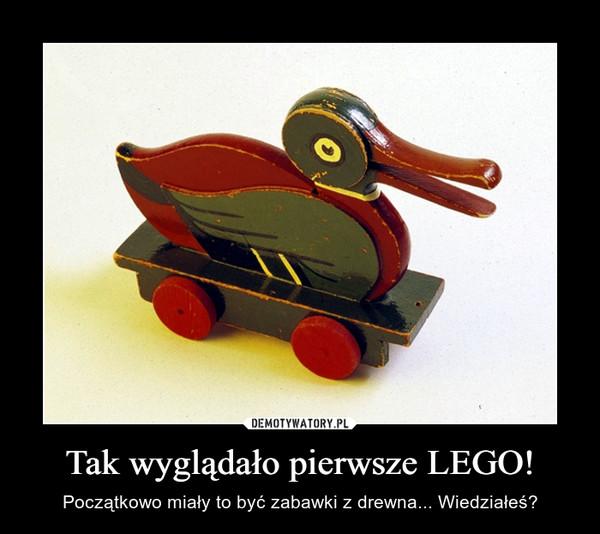 Tak wyglądało pierwsze LEGO! – Początkowo miały to być zabawki z drewna... Wiedziałeś?